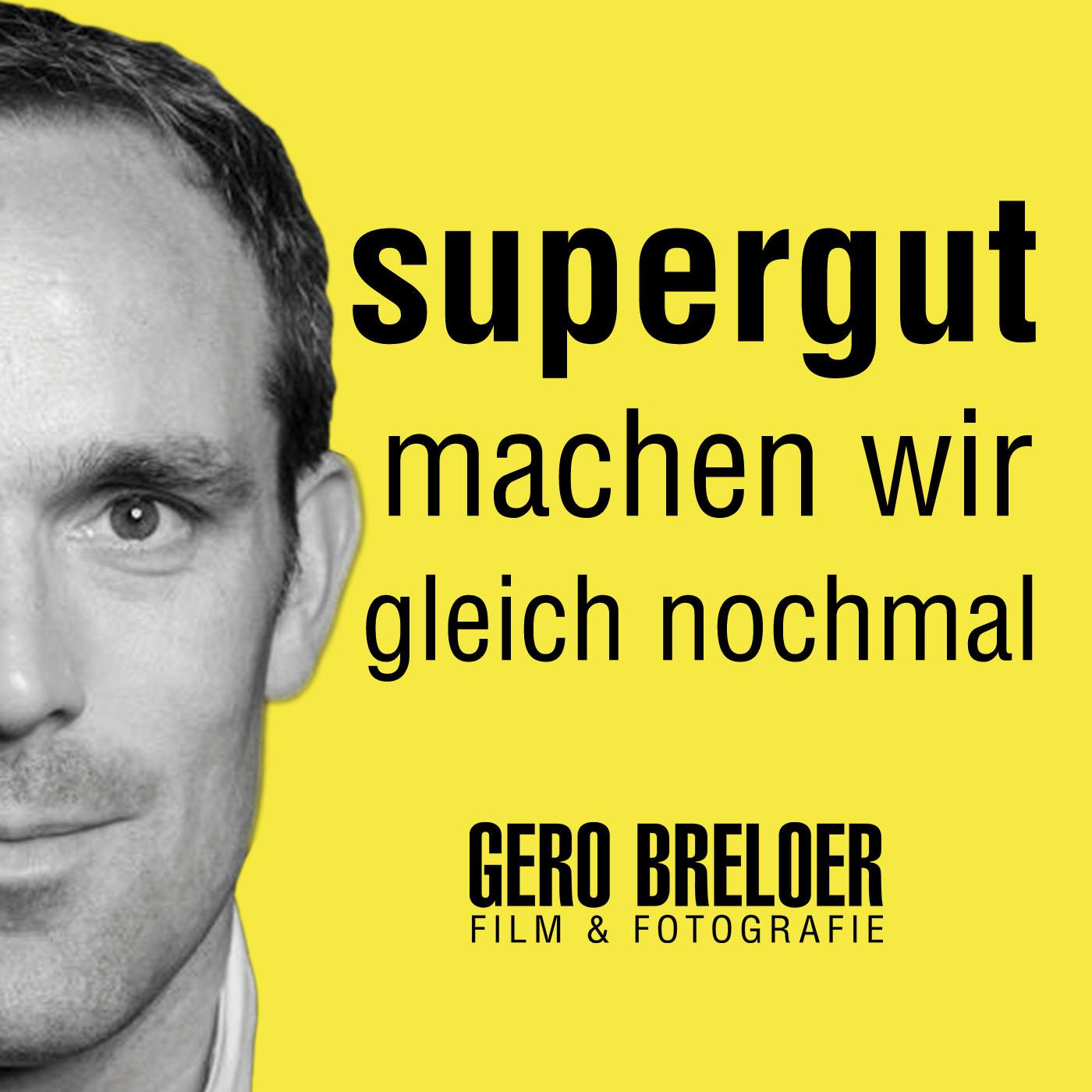 supergut, machen wir gleich nochmal - der Film & Fotografie Podcast von Gero Breloer